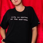 life is wasted on the end user t-shirt